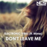 Electronic Vibes & Mime - Don't Leave Me