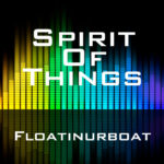 Floatinurboat - Spirit Of Things