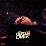 Disco's Over - TSU