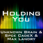 Unknown Brain & Spce CadeX & Max Landry - Holding You